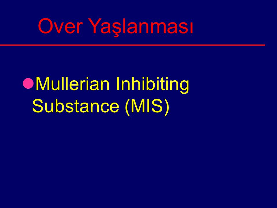 Over Yaşlanması Mullerian Inhibiting Substance (MIS)
