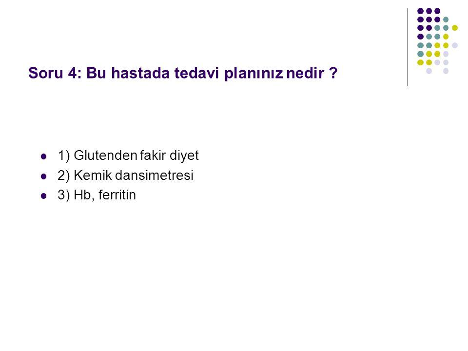 Soru 4: Bu hastada tedavi planınız nedir