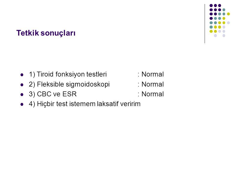 Tetkik sonuçları 1) Tiroid fonksiyon testleri : Normal