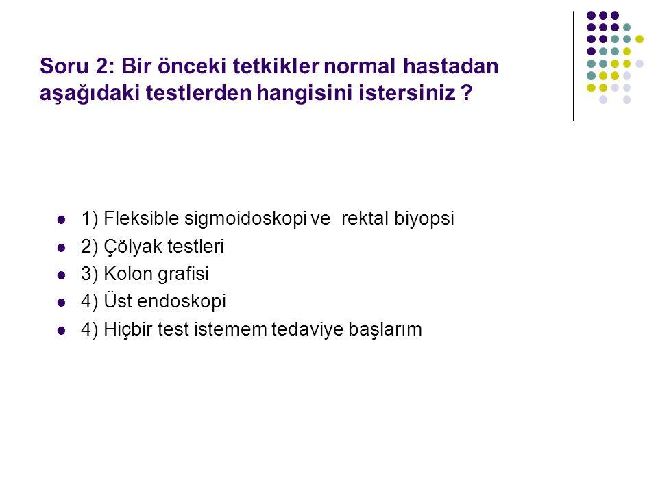 Soru 2: Bir önceki tetkikler normal hastadan aşağıdaki testlerden hangisini istersiniz