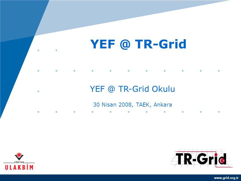 YEF @ TR-Grid YEF @ TR-Grid Okulu 30 Nisan 2008, TAEK, Ankara