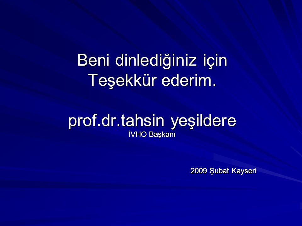 Beni dinlediğiniz için Teşekkür ederim. prof. dr