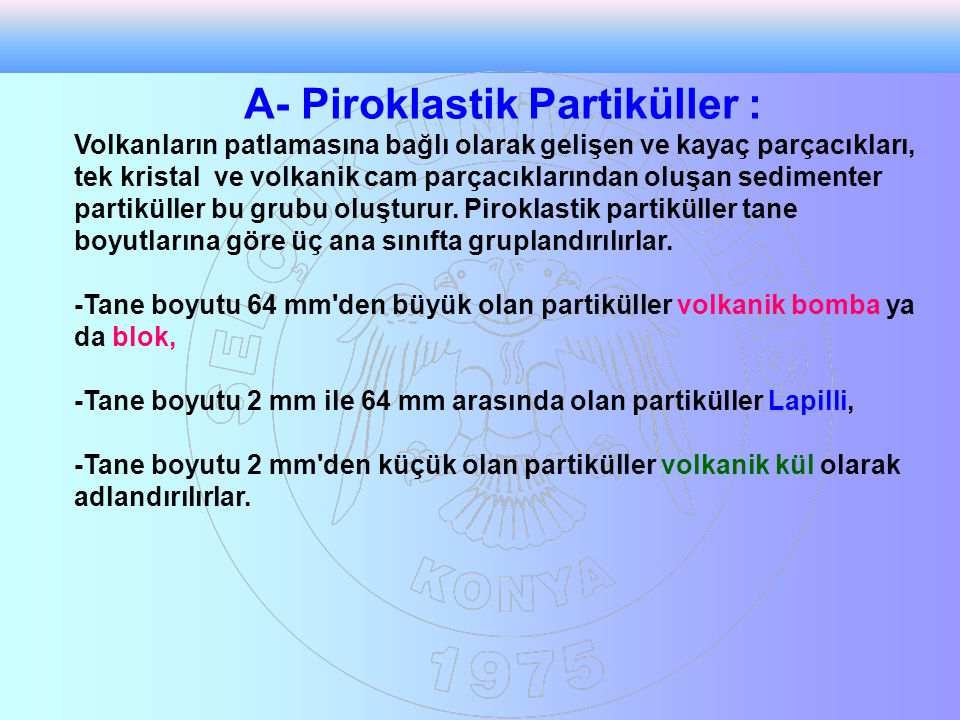 A- Piroklastik Partiküller :