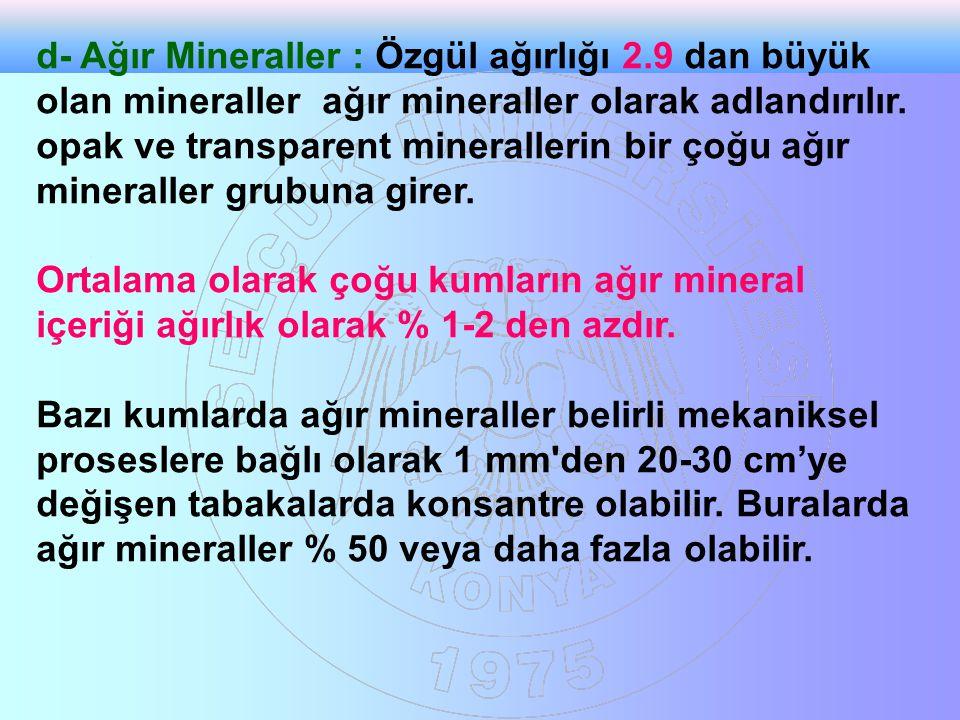 d- Ağır Mineraller : Özgül ağırlığı 2