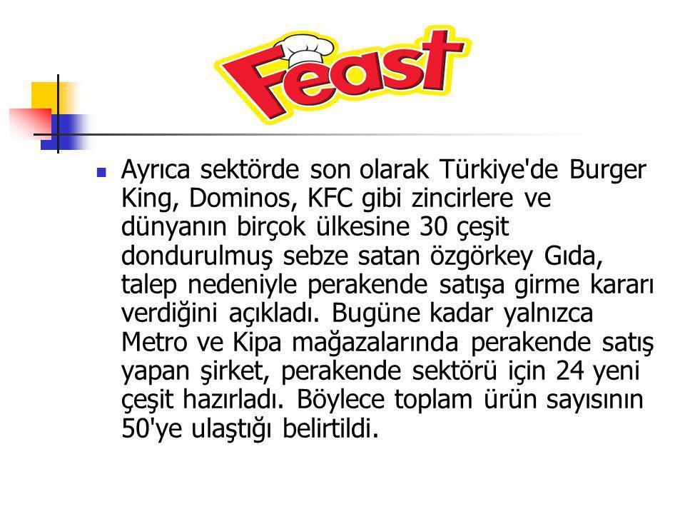 Ayrıca sektörde son olarak Türkiye de Burger King, Dominos, KFC gibi zincirlere ve dünyanın birçok ülkesine 30 çeşit dondurulmuş sebze satan özgörkey Gıda, talep nedeniyle perakende satışa girme kararı verdiğini açıkladı.