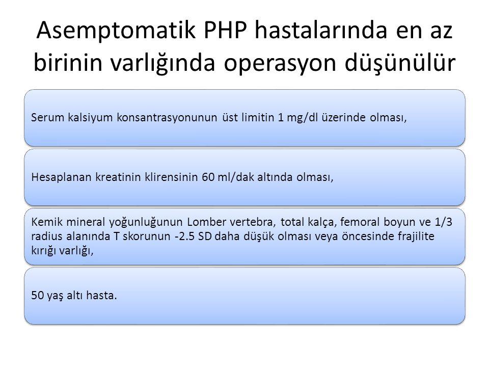 Asemptomatik PHP hastalarında en az birinin varlığında operasyon düşünülür