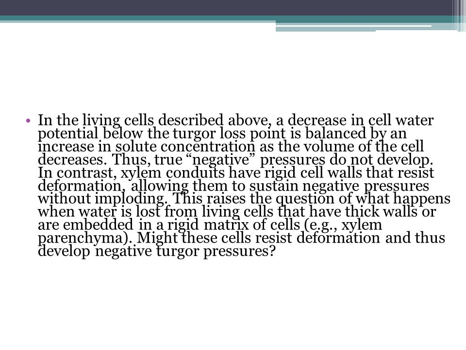 In the living cells described above, a decrease in cell water potential below the turgor loss point is balanced by an increase in solute concentration as the volume of the cell decreases.