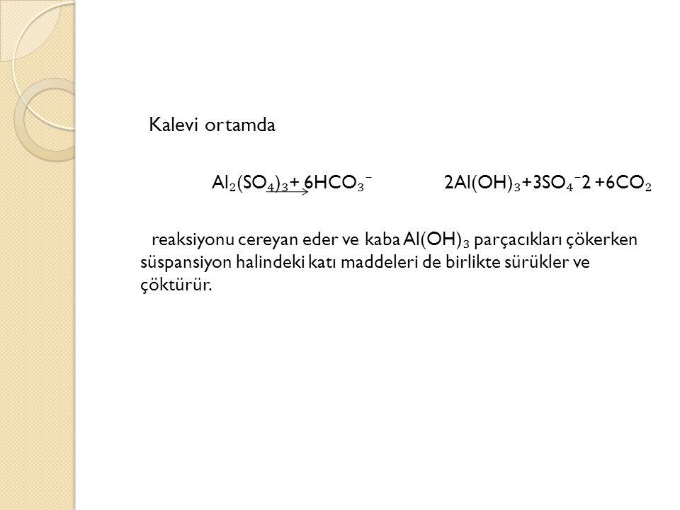 Kalevi ortamda Al₂(SO₄)₃+ 6HCO₃⁻ 2Al(OH)₃+3SO₄⁻2 +6CO₂