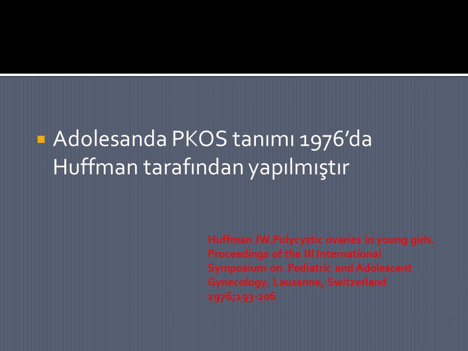 Adolesanda PKOS tanımı 1976'da Huffman tarafından yapılmıştır