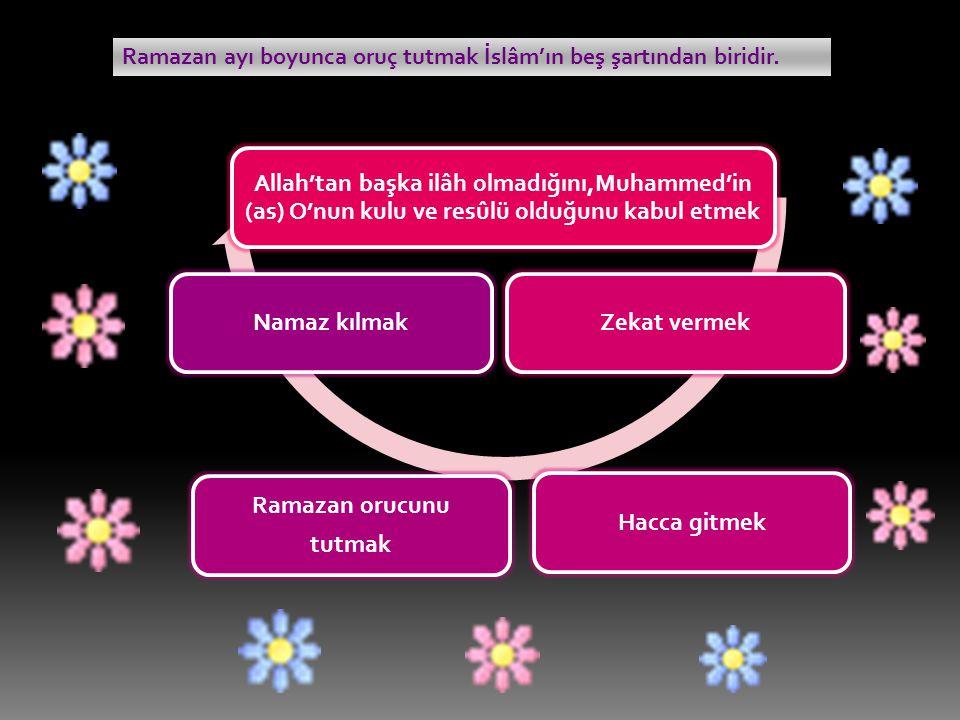 Ramazan ayı boyunca oruç tutmak İslâm'ın beş şartından biridir.