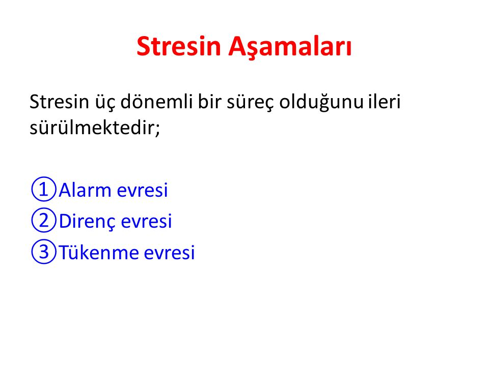Stresin Aşamaları Stresin üç dönemli bir süreç olduğunu ileri sürülmektedir; Alarm evresi. Direnç evresi.