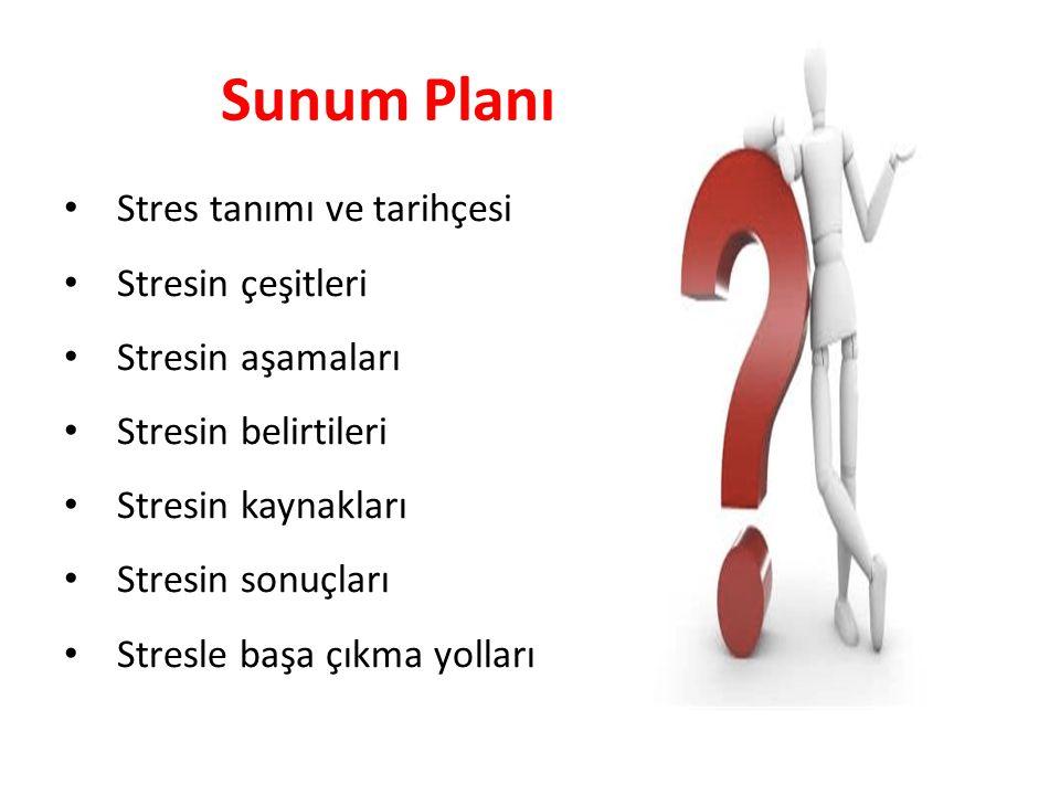 Sunum Planı Stres tanımı ve tarihçesi Stresin çeşitleri