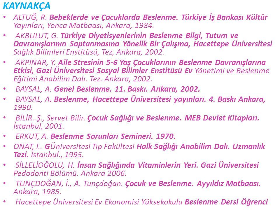 KAYNAKÇA ALTUĞ, R. Bebeklerde ve Çocuklarda Beslenme. Türkiye İş Bankası Kültür Yayınları, Yonca Matbaası, Ankara, 1984.