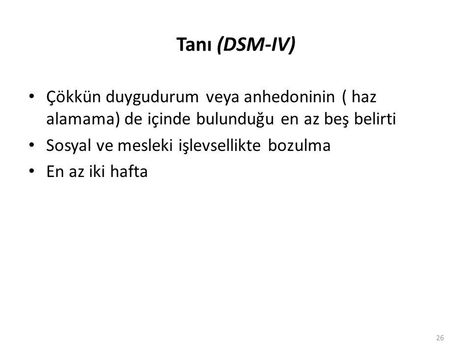 Tanı (DSM-IV) Çökkün duygudurum veya anhedoninin ( haz alamama) de içinde bulunduğu en az beş belirti.