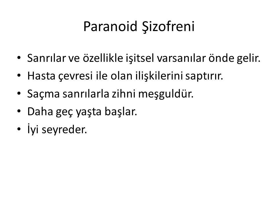 Paranoid Şizofreni Sanrılar ve özellikle işitsel varsanılar önde gelir. Hasta çevresi ile olan ilişkilerini saptırır.