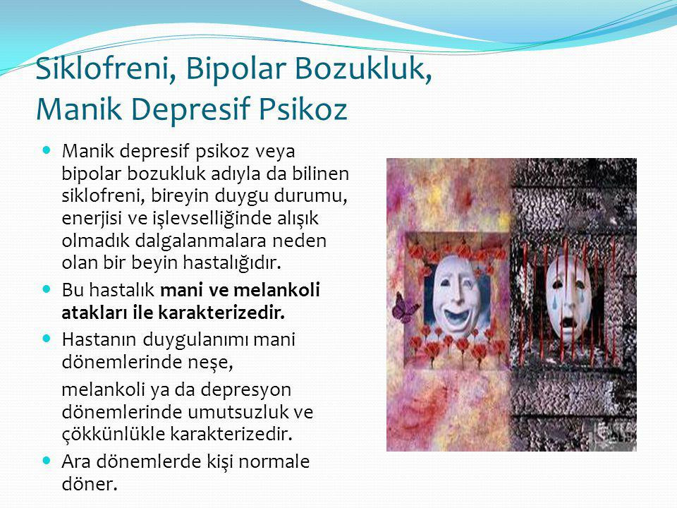 Siklofreni, Bipolar Bozukluk, Manik Depresif Psikoz