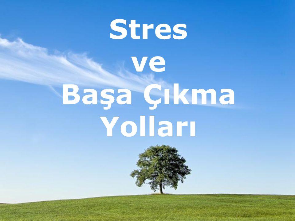 Stres ve Başa Çıkma Yolları