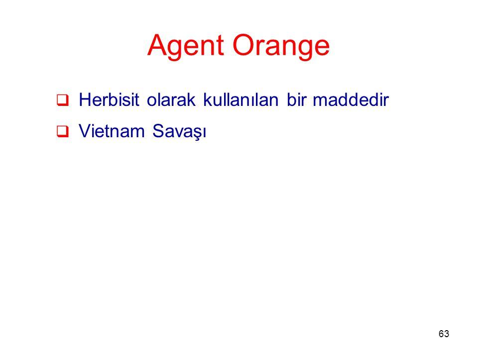 Agent Orange Herbisit olarak kullanılan bir maddedir Vietnam Savaşı