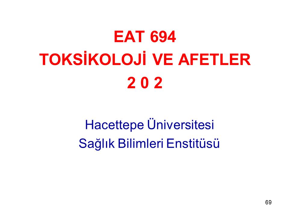 EAT 694 TOKSİKOLOJİ VE AFETLER 2 0 2