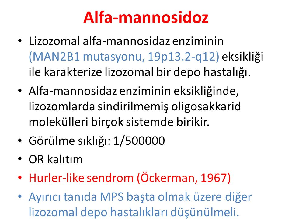 Alfa-mannosidoz Lizozomal alfa-mannosidaz enziminin (MAN2B1 mutasyonu, 19p13.2-q12) eksikliği ile karakterize lizozomal bir depo hastalığı.