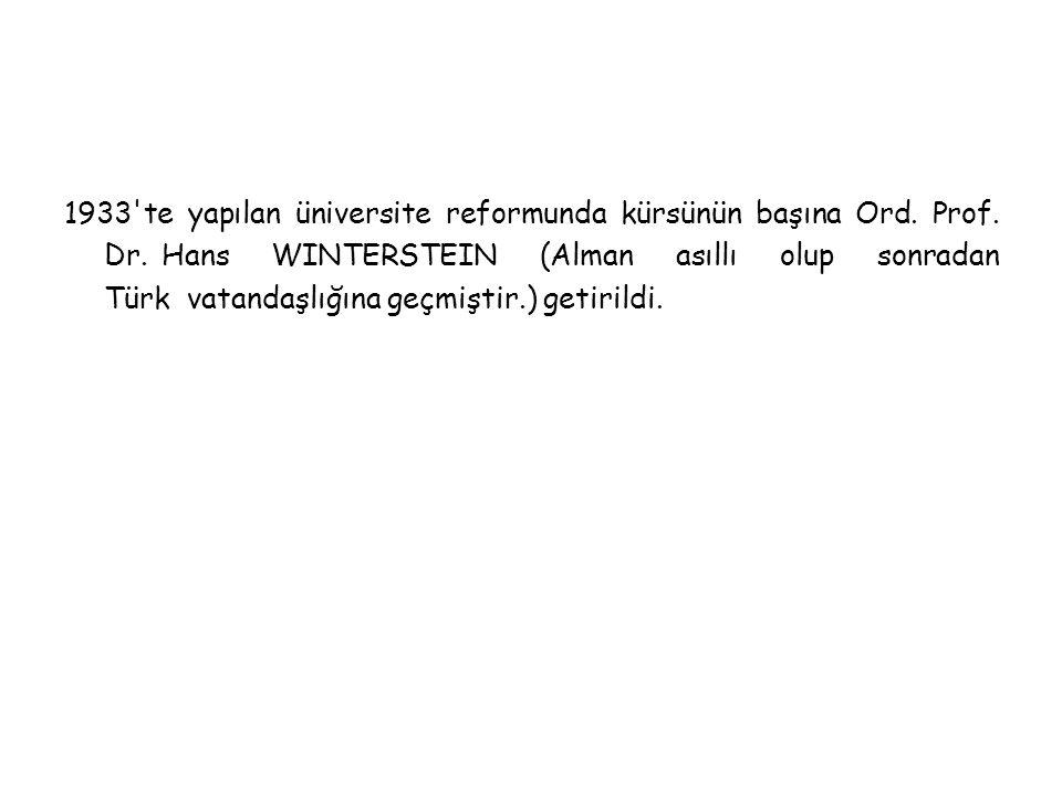 1933 te yapılan üniversite reformunda kürsünün başına Ord. Prof. Dr