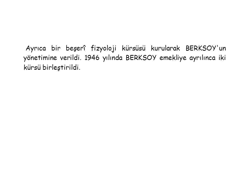 Ayrıca bir beşerî fizyoloji kürsüsü kurularak BERKSOY un yönetimine verildi.