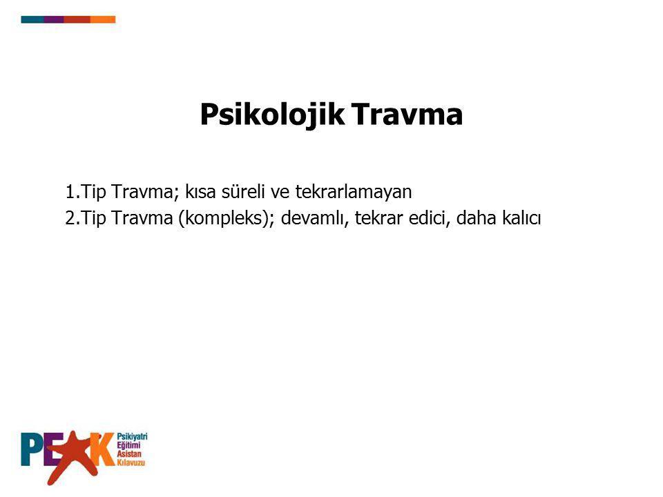Psikolojik Travma 1.Tip Travma; kısa süreli ve tekrarlamayan