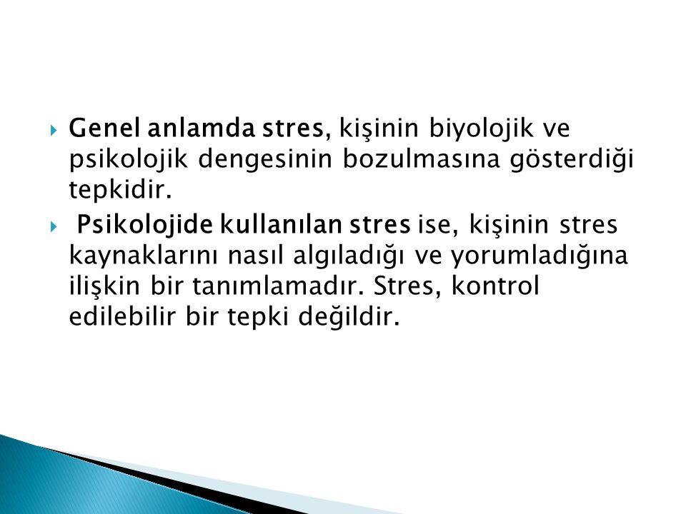 Genel anlamda stres, kişinin biyolojik ve psikolojik dengesinin bozulmasına gösterdiği tepkidir.