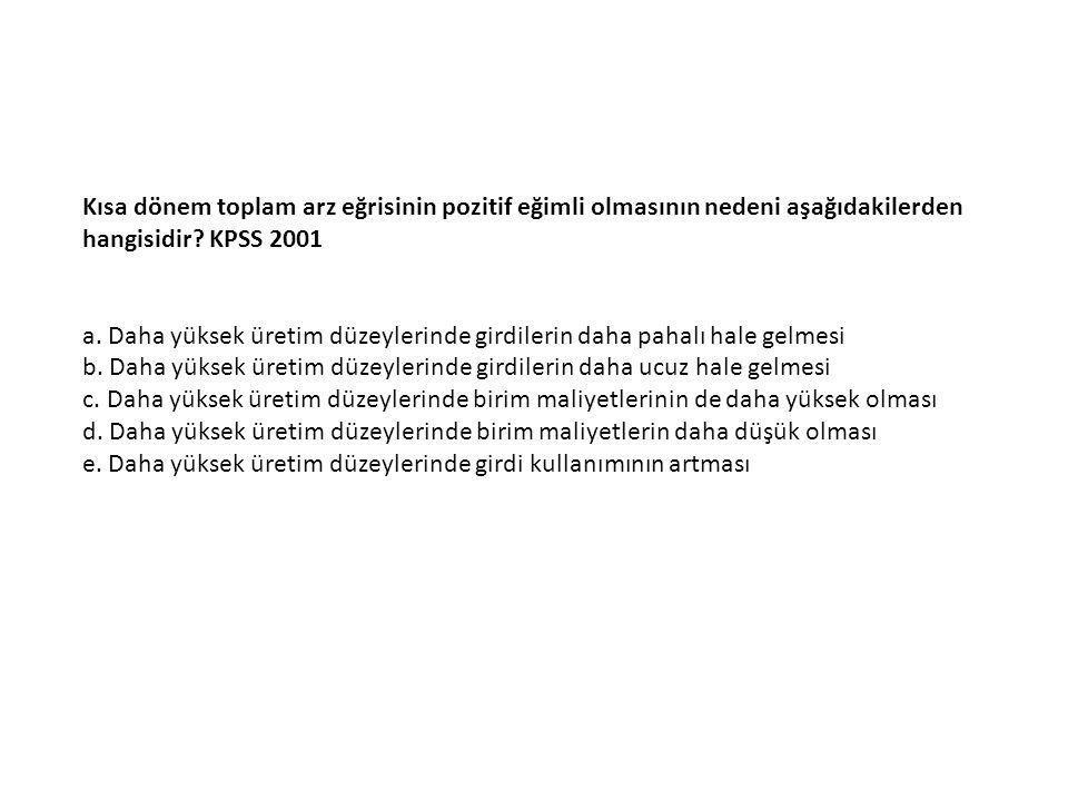 Kısa dönem toplam arz eğrisinin pozitif eğimli olmasının nedeni aşağıdakilerden hangisidir KPSS 2001