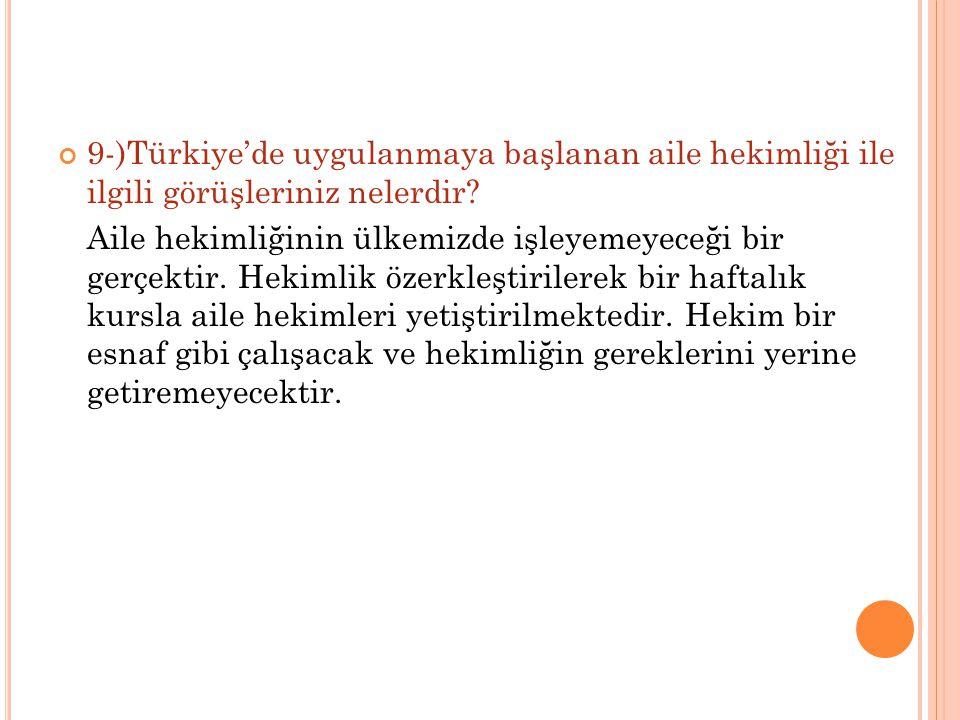 9-)Türkiye'de uygulanmaya başlanan aile hekimliği ile ilgili görüşleriniz nelerdir
