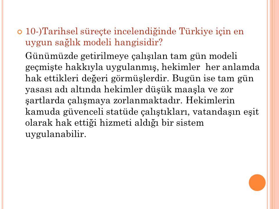 10-)Tarihsel süreçte incelendiğinde Türkiye için en uygun sağlık modeli hangisidir