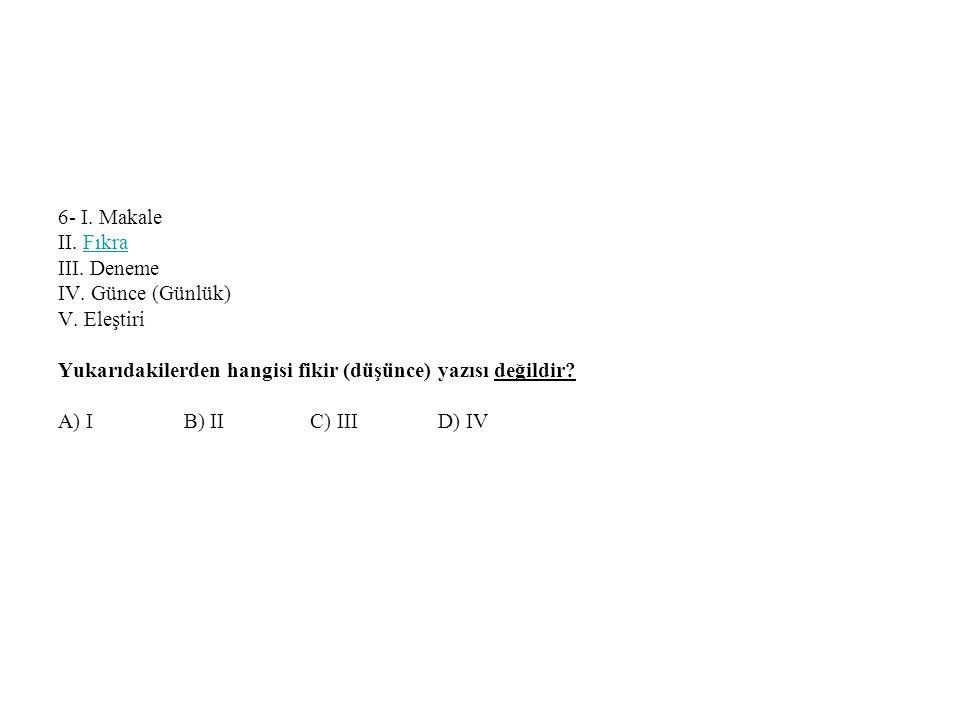 6- I. Makale II. Fıkra III. Deneme IV. Günce (Günlük) V