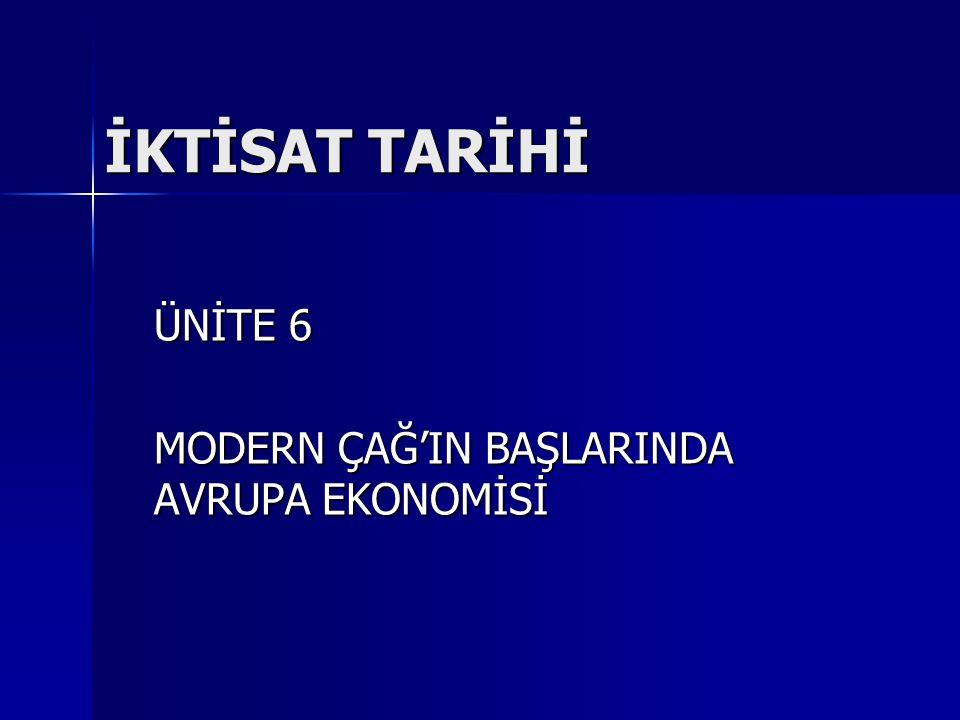 ÜNİTE 6 MODERN ÇAĞ'IN BAŞLARINDA AVRUPA EKONOMİSİ