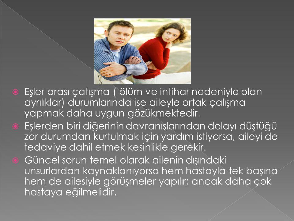 Eşler arası çatışma ( ölüm ve intihar nedeniyle olan ayrılıklar) durumlarında ise aileyle ortak çalışma yapmak daha uygun gözükmektedir.