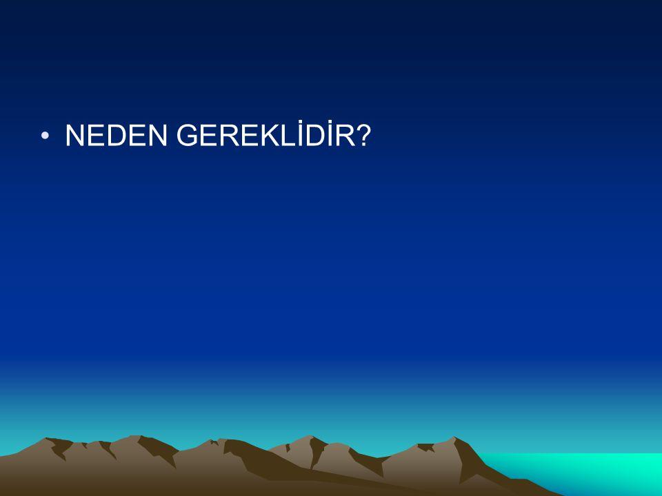 NEDEN GEREKLİDİR