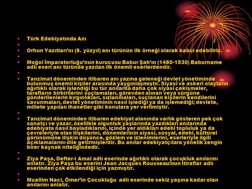 Türk Edebiyatında Anı Orhun Yazıtları'nı (8. yüzyıl) anı türünün ilk örneği olarak kabul edebiliriz.