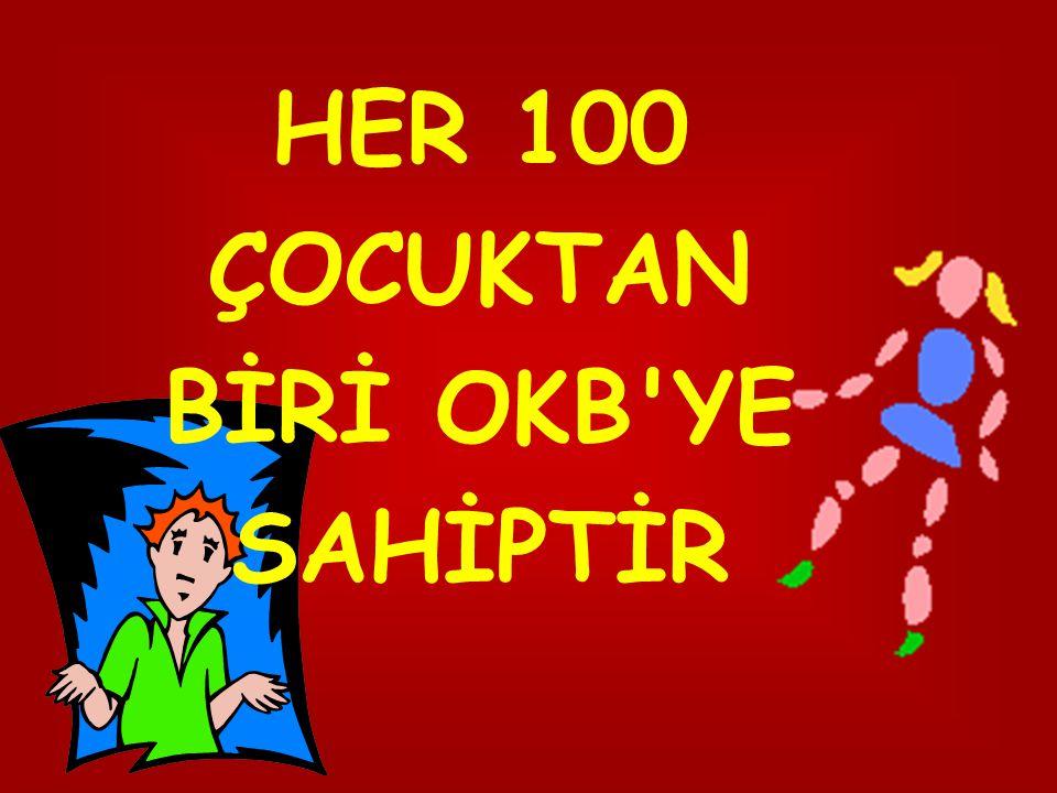 HER 100 ÇOCUKTAN BİRİ OKB YE SAHİPTİR