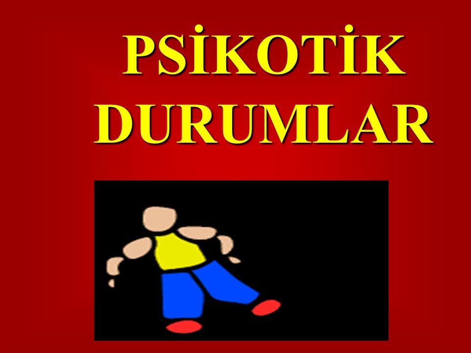 PSİKOTİK DURUMLAR