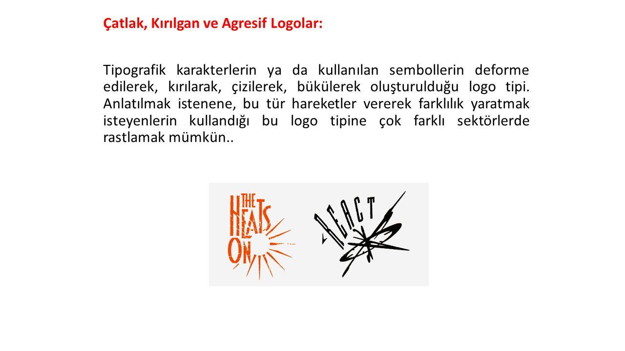 Çatlak, Kırılgan ve Agresif Logolar: Tipografik karakterlerin ya da kullanılan sembollerin deforme edilerek, kırılarak, çizilerek, bükülerek oluşturulduğu logo tipi.