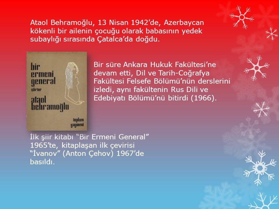 Ataol Behramoğlu, 13 Nisan 1942'de, Azerbaycan kökenli bir ailenin çocuğu olarak babasının yedek subaylığı sırasında Çatalca'da doğdu.