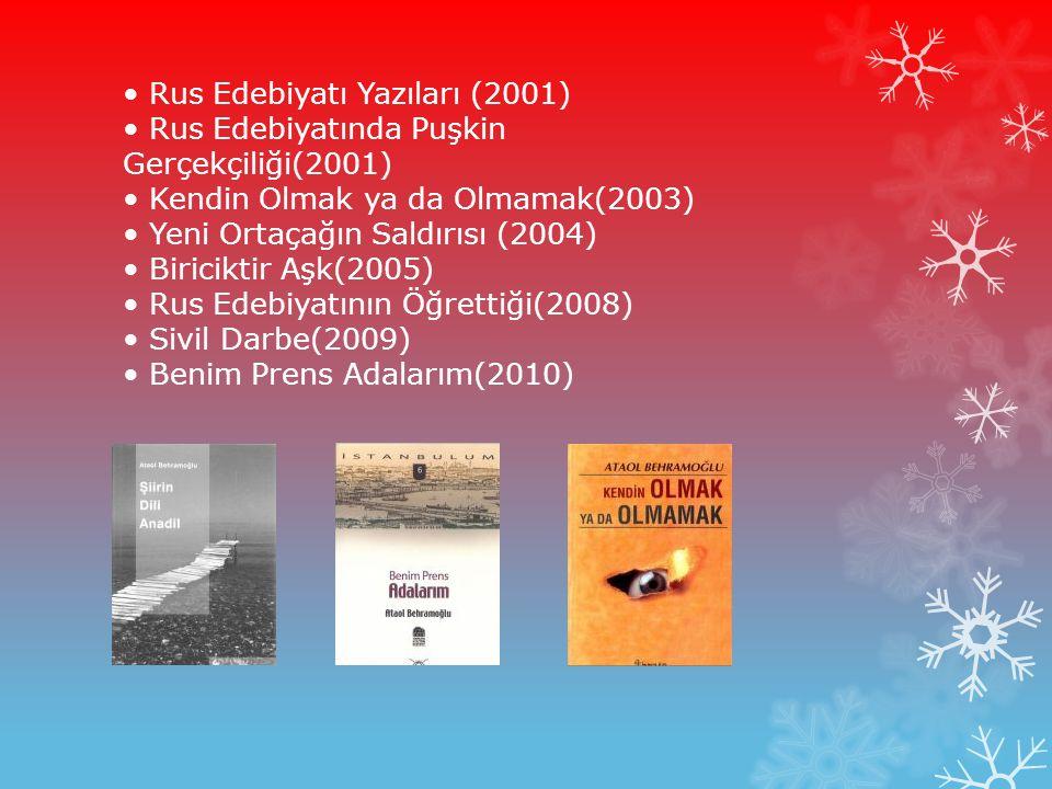 • Rus Edebiyatı Yazıları (2001) • Rus Edebiyatında Puşkin Gerçekçiliği(2001) • Kendin Olmak ya da Olmamak(2003) • Yeni Ortaçağın Saldırısı (2004) • Biriciktir Aşk(2005) • Rus Edebiyatının Öğrettiği(2008) • Sivil Darbe(2009) • Benim Prens Adalarım(2010)