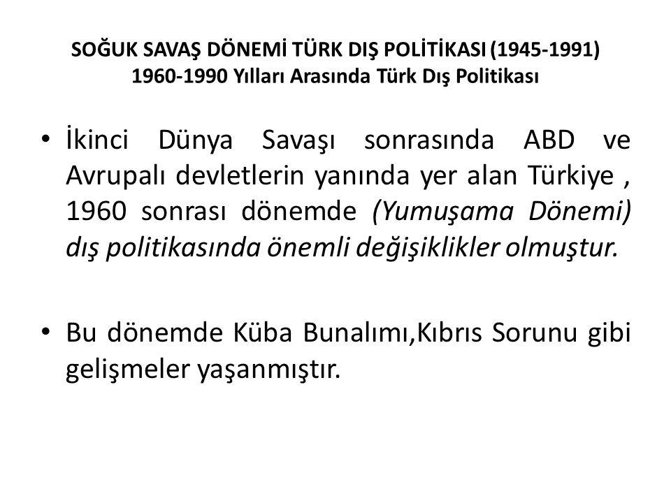 SOĞUK SAVAŞ DÖNEMİ TÜRK DIŞ POLİTİKASI (1945-1991) 1960-1990 Yılları Arasında Türk Dış Politikası