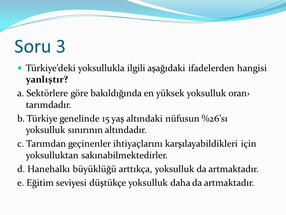Soru 3 Türkiye'deki yoksullukla ilgili aşağıdaki ifadelerden hangisi yanlıştır