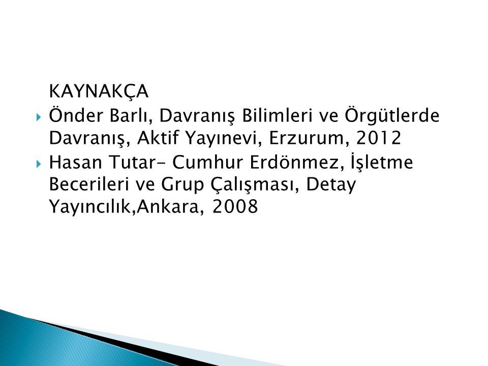 KAYNAKÇA Önder Barlı, Davranış Bilimleri ve Örgütlerde Davranış, Aktif Yayınevi, Erzurum, 2012.