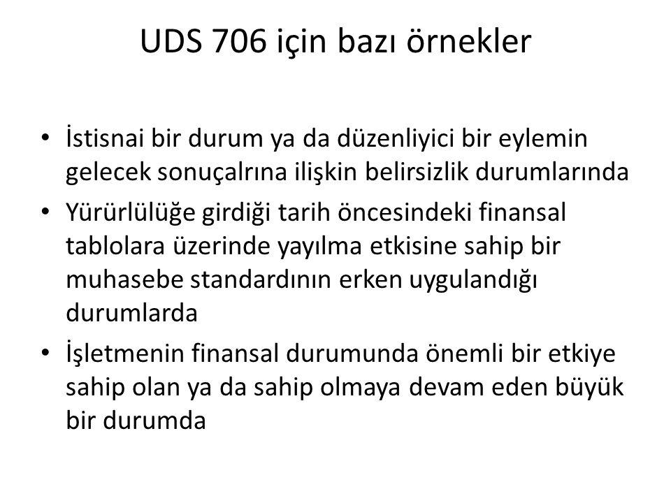UDS 706 için bazı örnekler İstisnai bir durum ya da düzenliyici bir eylemin gelecek sonuçalrına ilişkin belirsizlik durumlarında.