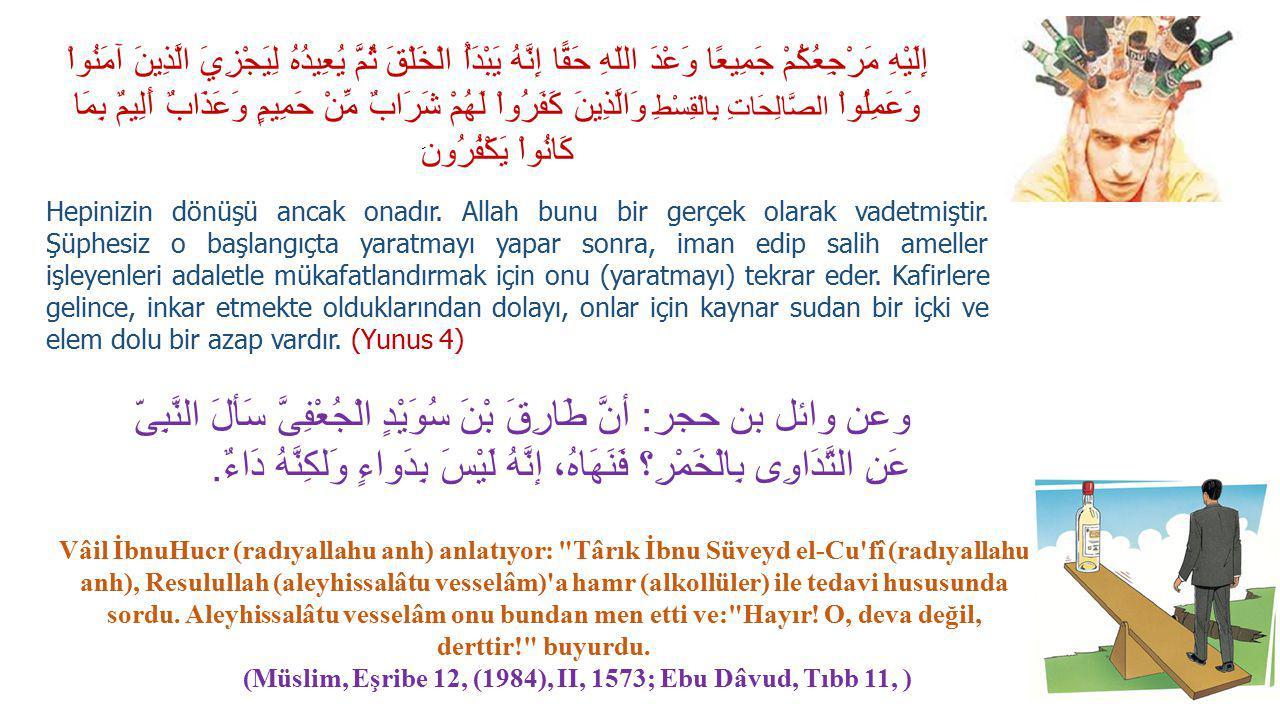 (Müslim, Eşribe 12, (1984), II, 1573; Ebu Dâvud, Tıbb 11, )