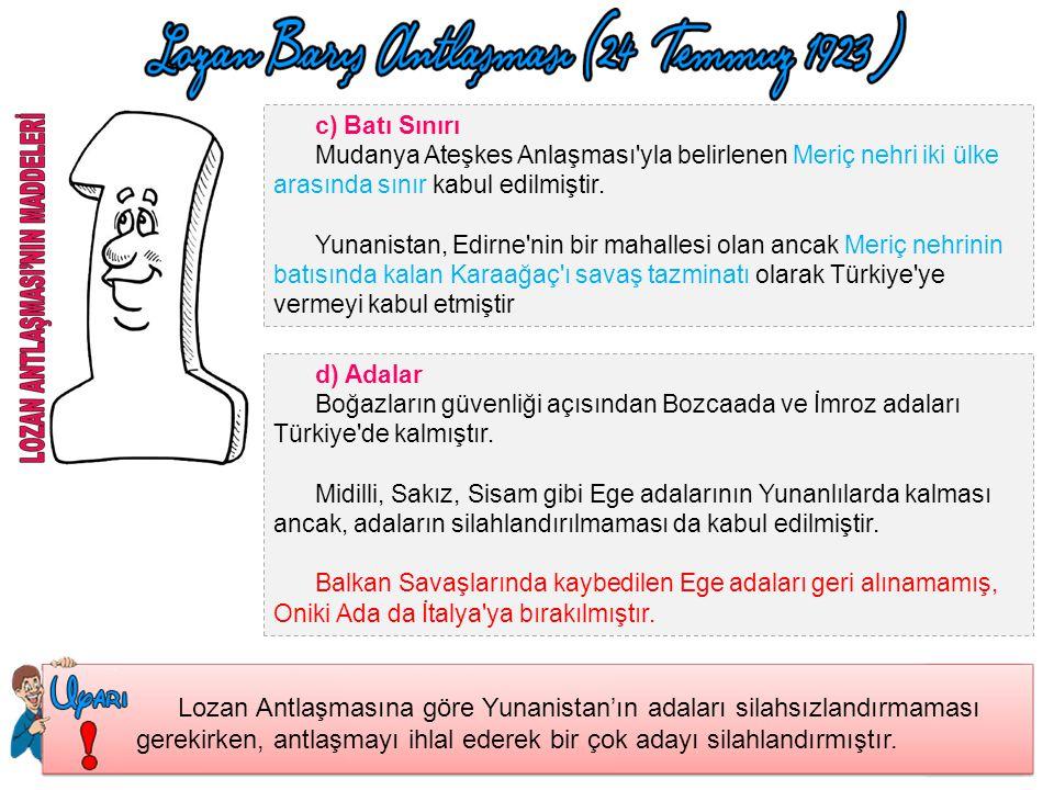 c) Batı Sınırı Mudanya Ateşkes Anlaşması yla belirlenen Meriç nehri iki ülke arasında sınır kabul edilmiştir.