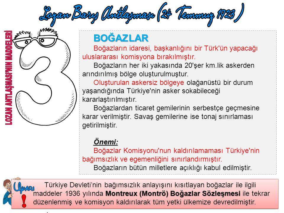 BOĞAZLAR Boğazların idaresi, başkanlığını bir Türk ün yapacağı uluslararası komisyona bırakılmıştır.