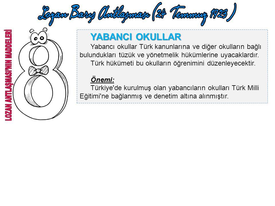 YABANCI OKULLAR Yabancı okullar Türk kanunlarına ve diğer okulların bağlı bulundukları tüzük ve yönetmelik hükümlerine uyacaklardır.