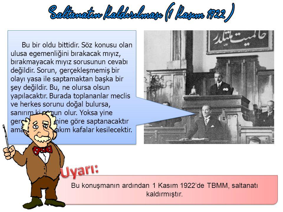 Bu konuşmanın ardından 1 Kasım 1922'de TBMM, saltanatı kaldırmıştır.